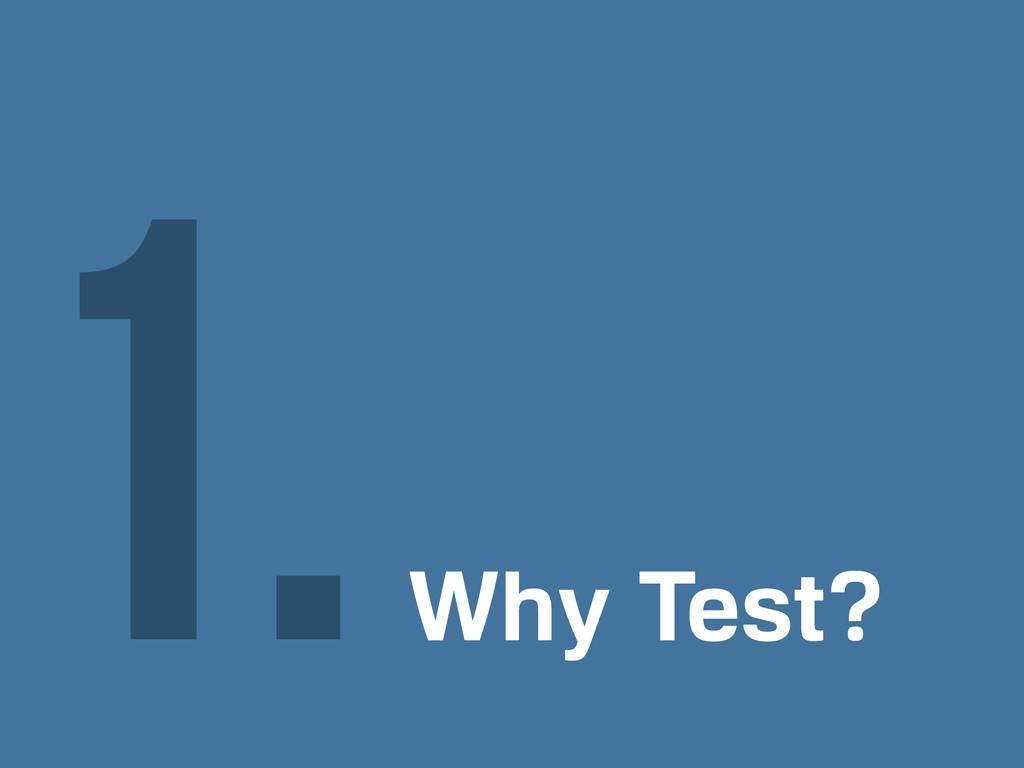 Why Test? 1.
