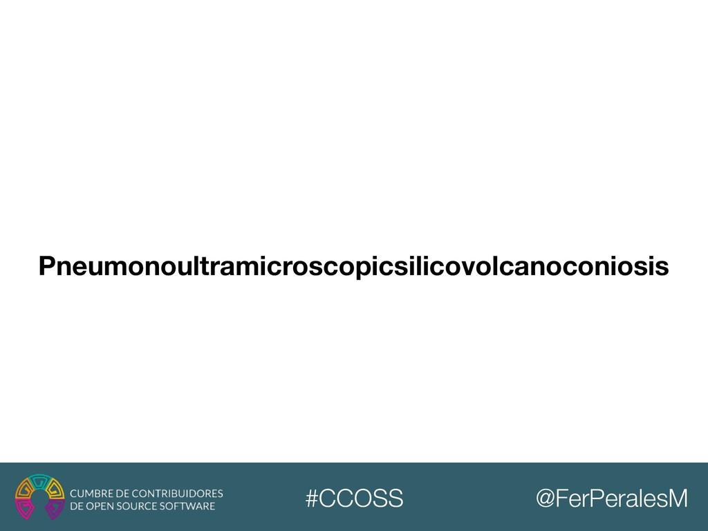 @FerPeralesM #CCOSS Pneumonoultramicroscopicsil...