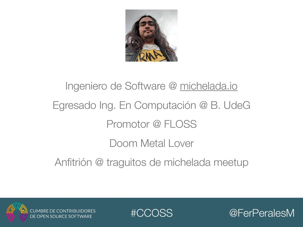 @FerPeralesM #CCOSS Ingeniero de Software @ mic...