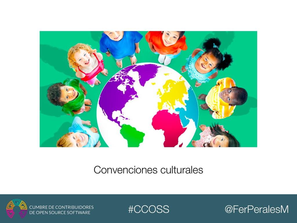@FerPeralesM #CCOSS Convenciones culturales