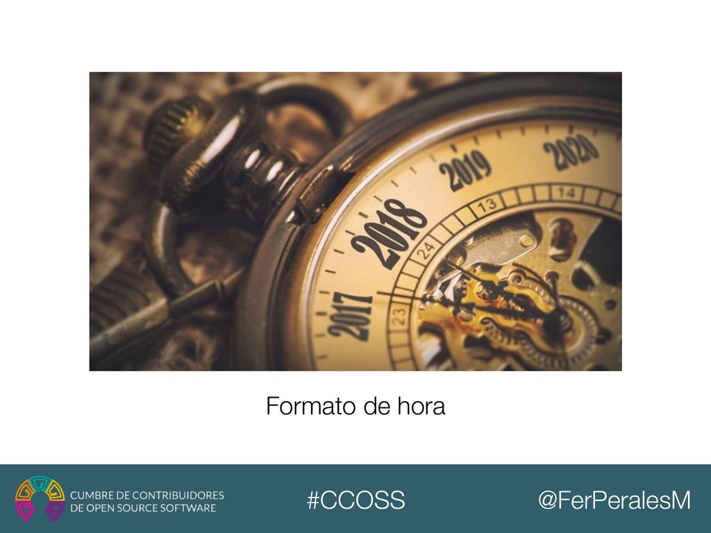 @FerPeralesM #CCOSS Formato de hora