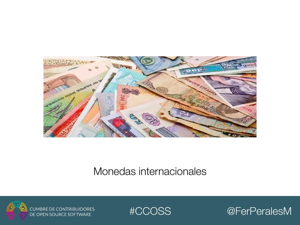 @FerPeralesM #CCOSS Monedas internacionales
