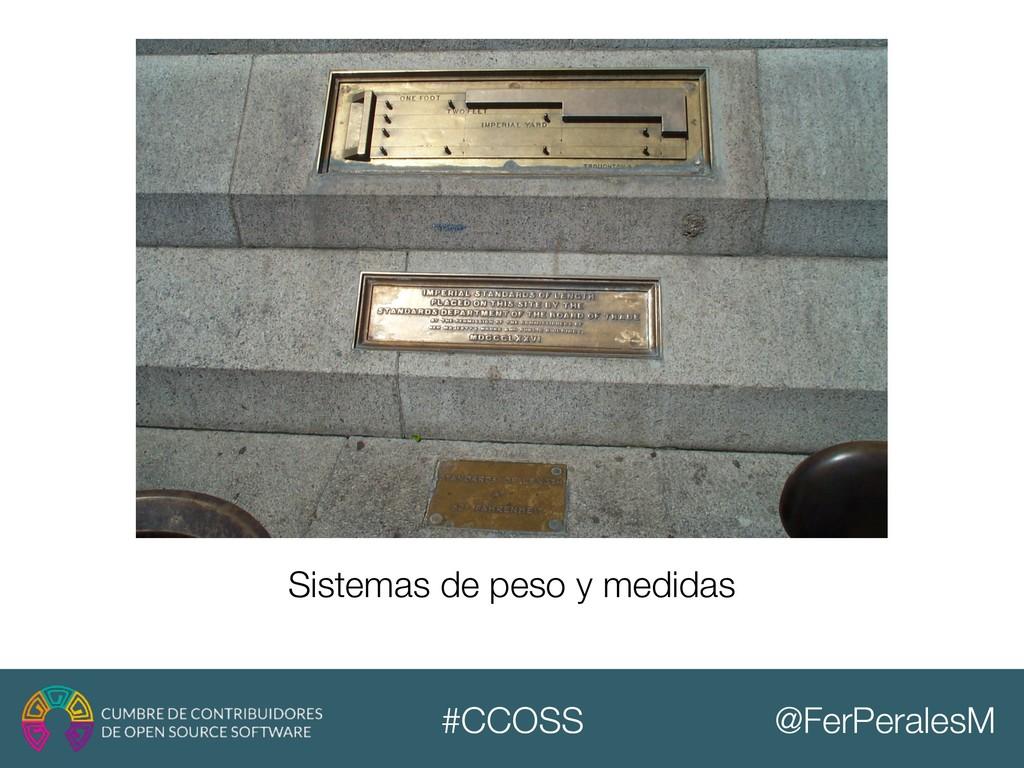 @FerPeralesM #CCOSS Sistemas de peso y medidas