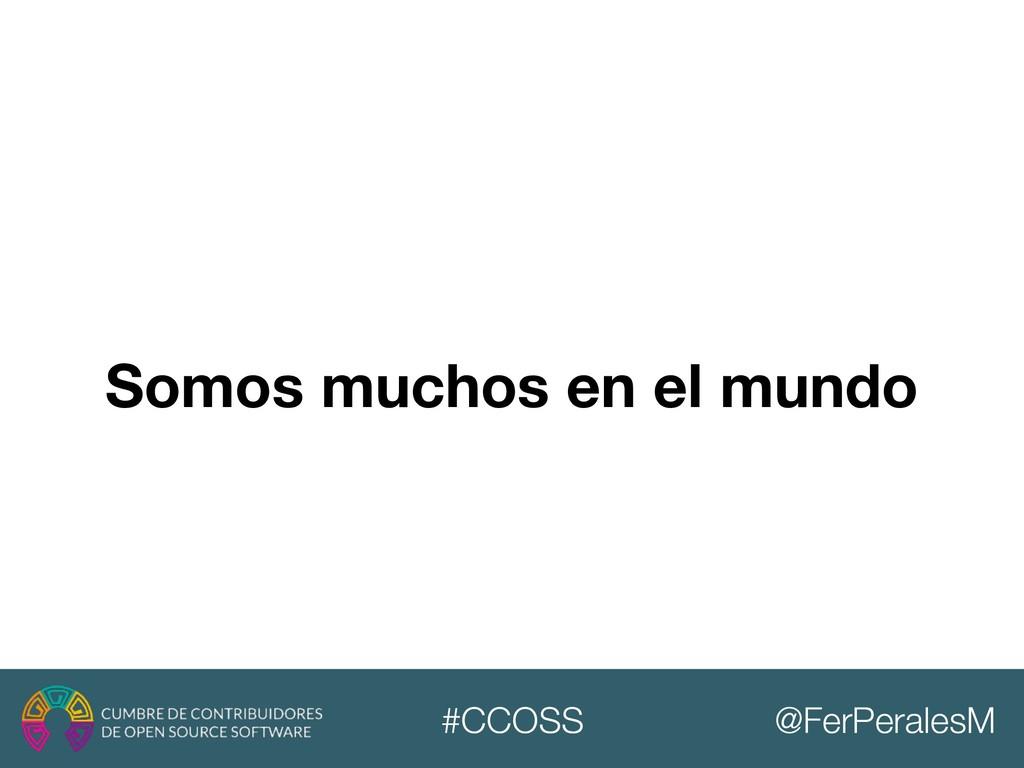 @FerPeralesM #CCOSS Somos muchos en el mundo