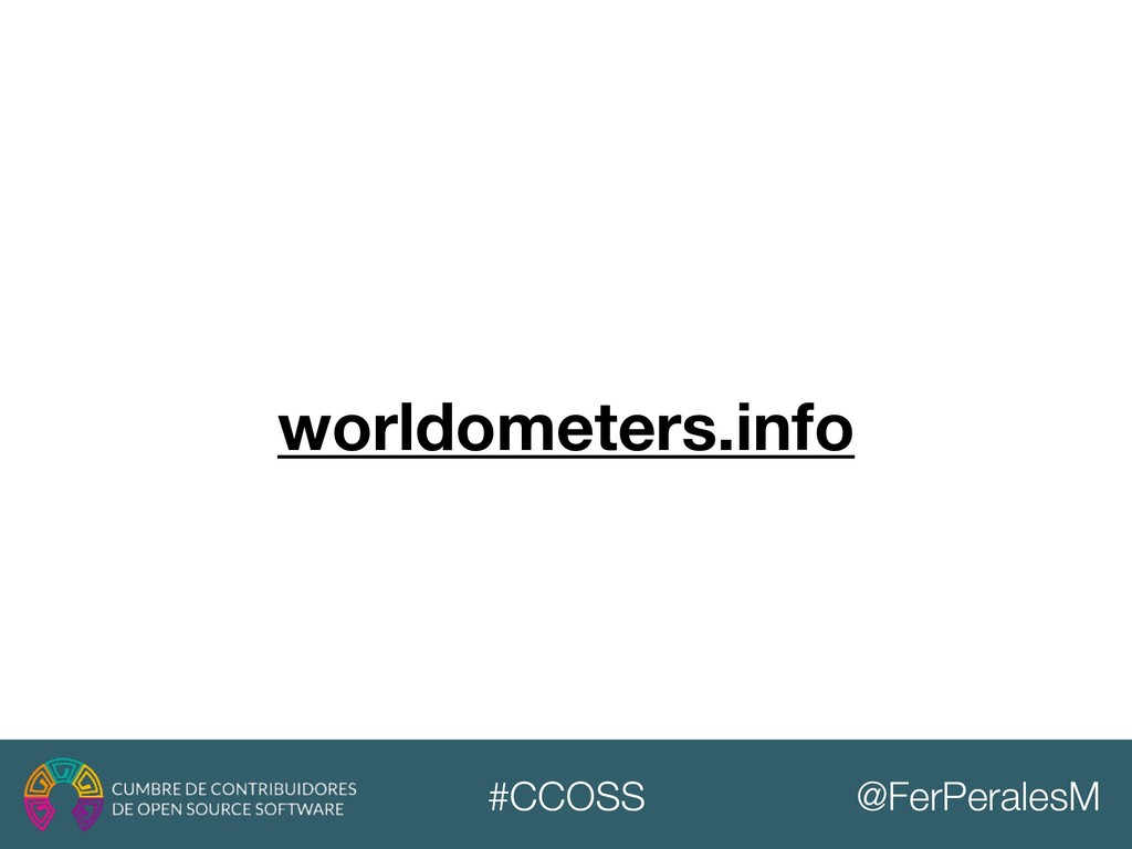 @FerPeralesM #CCOSS worldometers.info