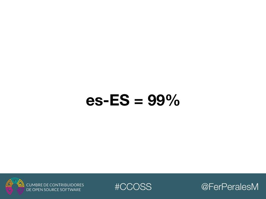 @FerPeralesM #CCOSS es-ES = 99%