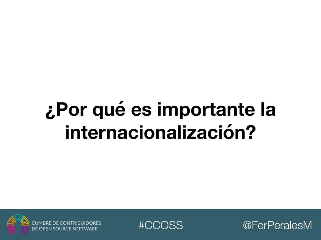 @FerPeralesM #CCOSS ¿Por qué es importante la i...