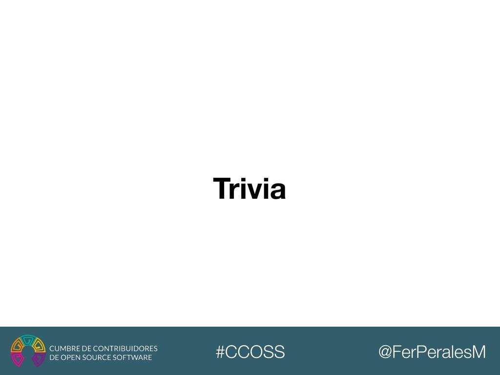 @FerPeralesM #CCOSS Trivia