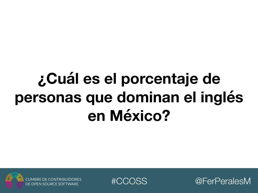 @FerPeralesM #CCOSS ¿Cuál es el porcentaje de p...