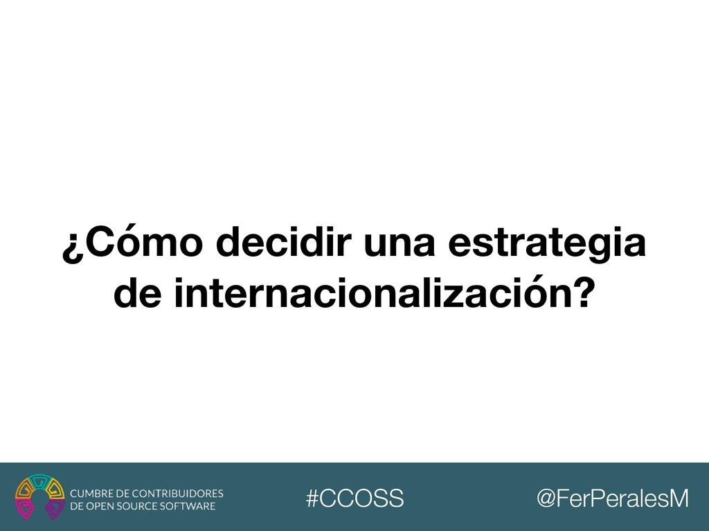 @FerPeralesM #CCOSS ¿Cómo decidir una estrategi...