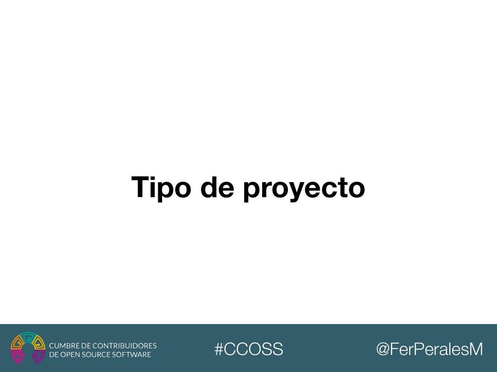@FerPeralesM #CCOSS Tipo de proyecto
