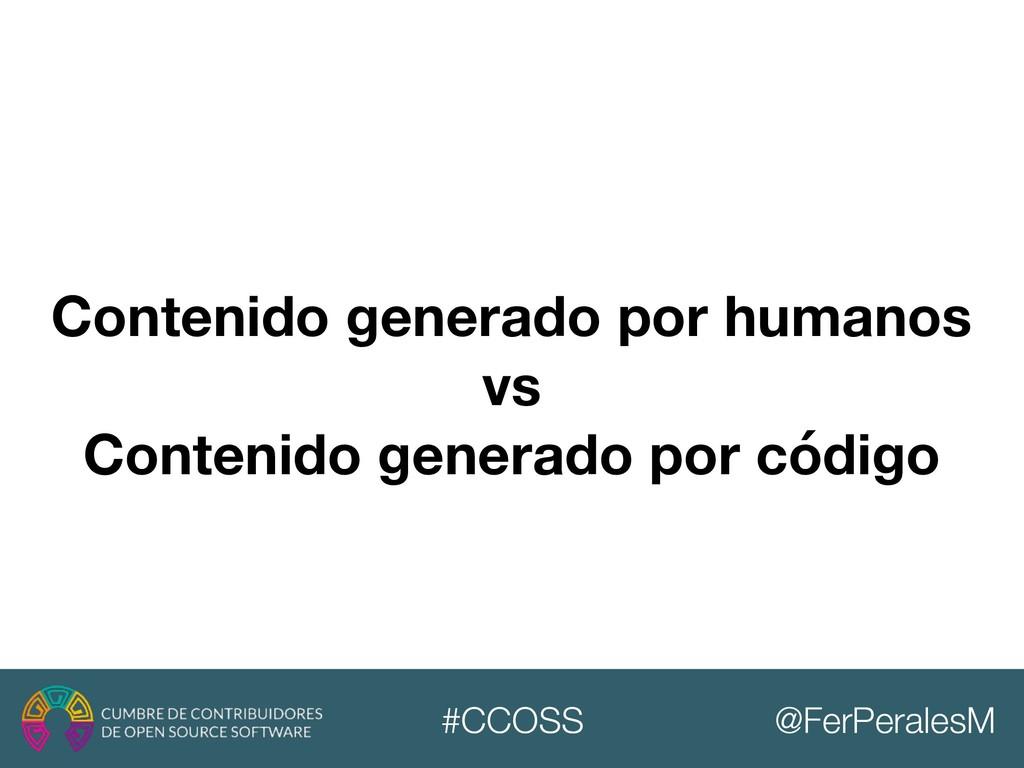 @FerPeralesM #CCOSS Contenido generado por huma...