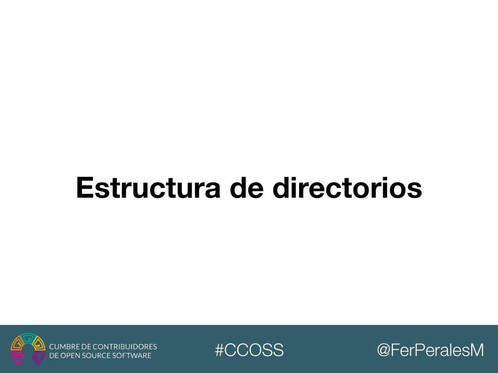 @FerPeralesM #CCOSS Estructura de directorios