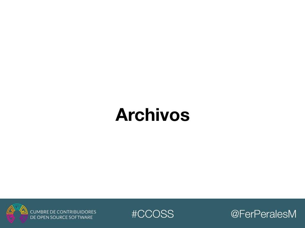 @FerPeralesM #CCOSS Archivos