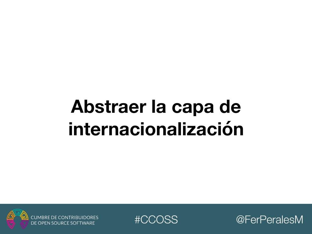 @FerPeralesM #CCOSS Abstraer la capa de interna...