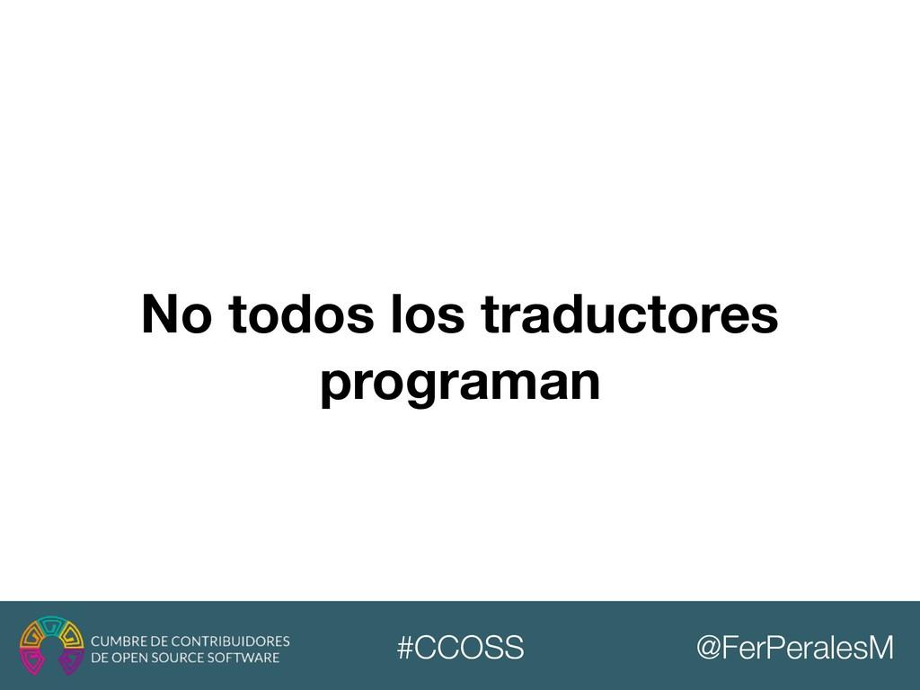 @FerPeralesM #CCOSS No todos los traductores pr...
