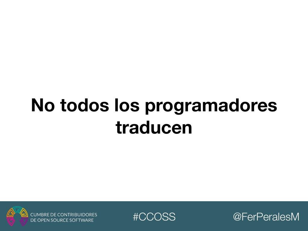 @FerPeralesM #CCOSS No todos los programadores ...