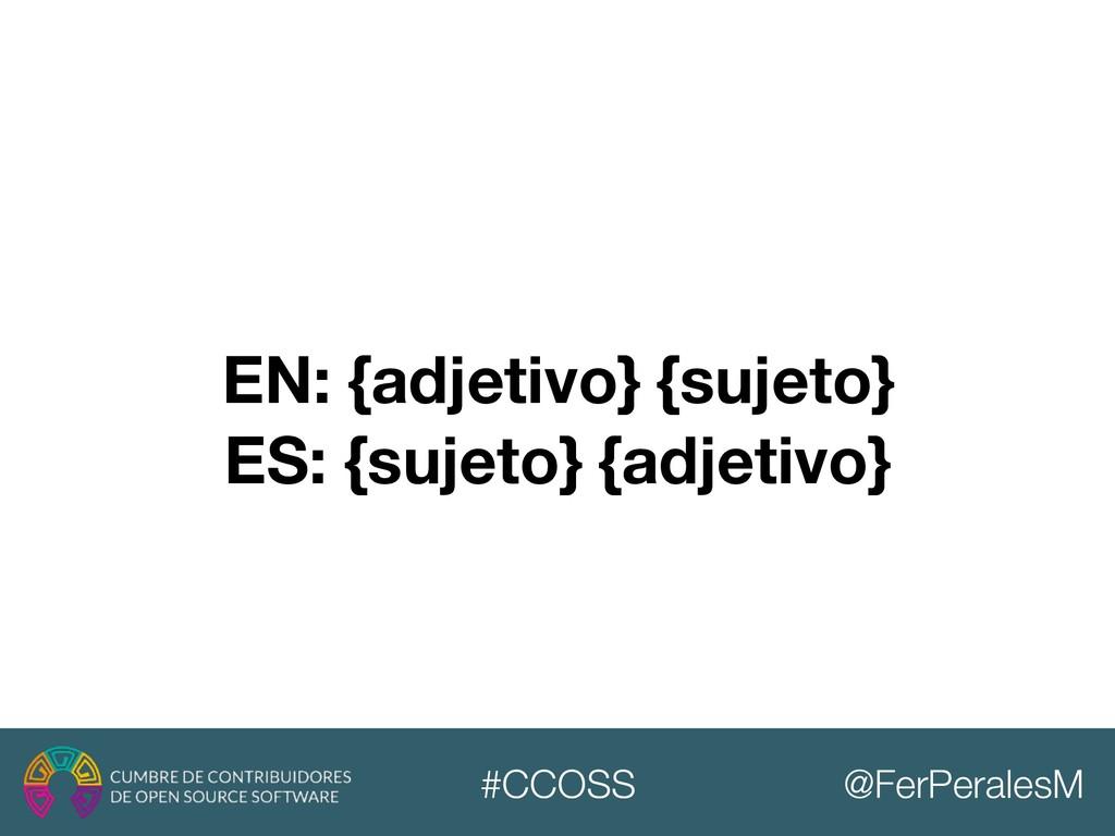 @FerPeralesM #CCOSS EN: {adjetivo} {sujeto} ES:...