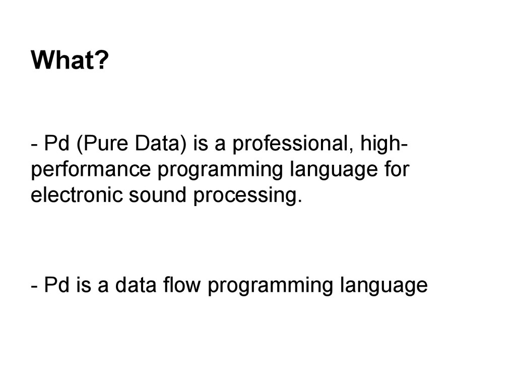 What? - Pd (Pure Data) is a professional, high-...