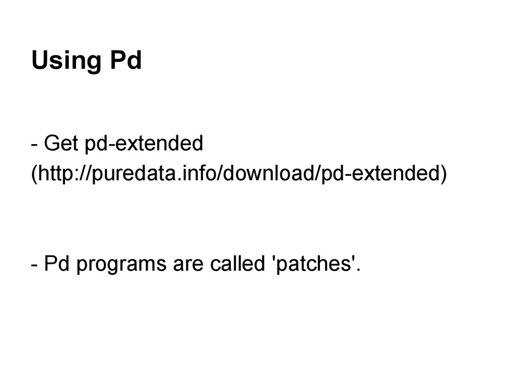 Using Pd - Get pd-extended (http://puredata.inf...