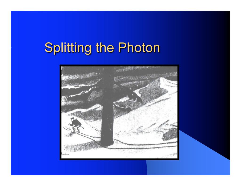 Splitting the Photon Splitting the Photon