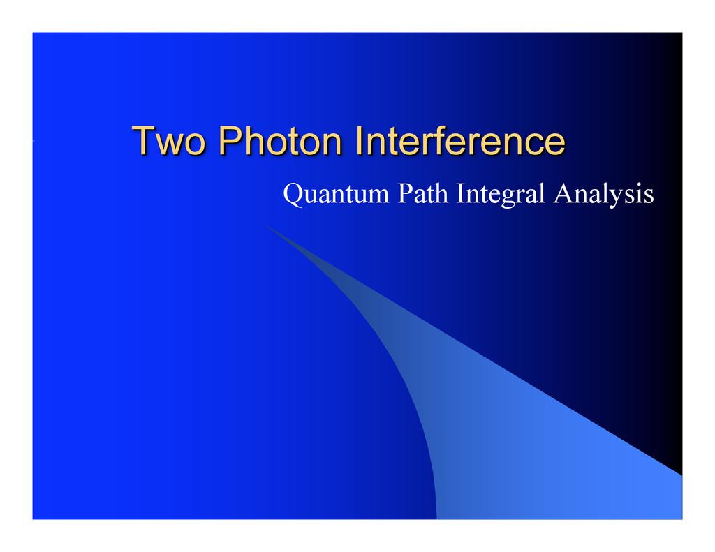 Two Photon Interference Two Photon Interference...