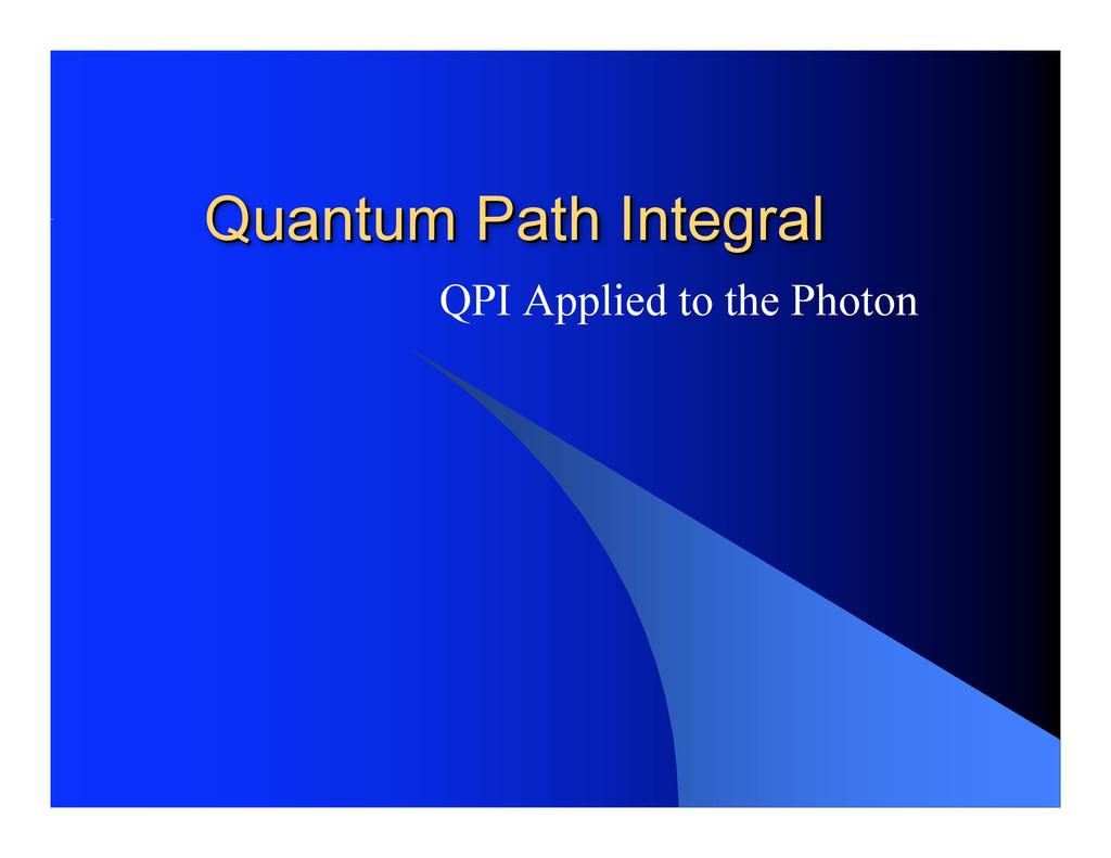 Quantum Path Integral Quantum Path Integral QPI...