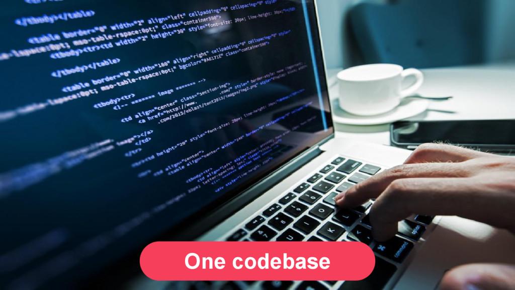 One codebase