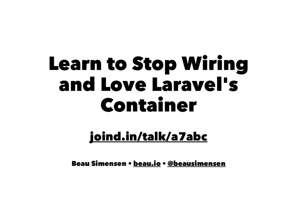 Learn to Stop Wiring and Love Laravel's Contain...