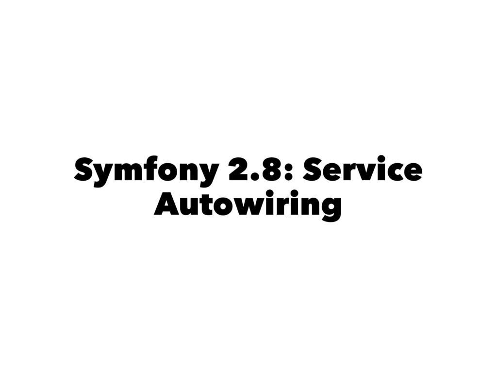Symfony 2.8: Service Autowiring