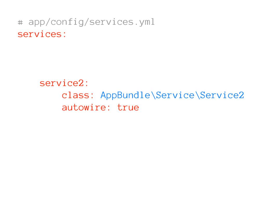 # app/config/services.yml services: service2: c...