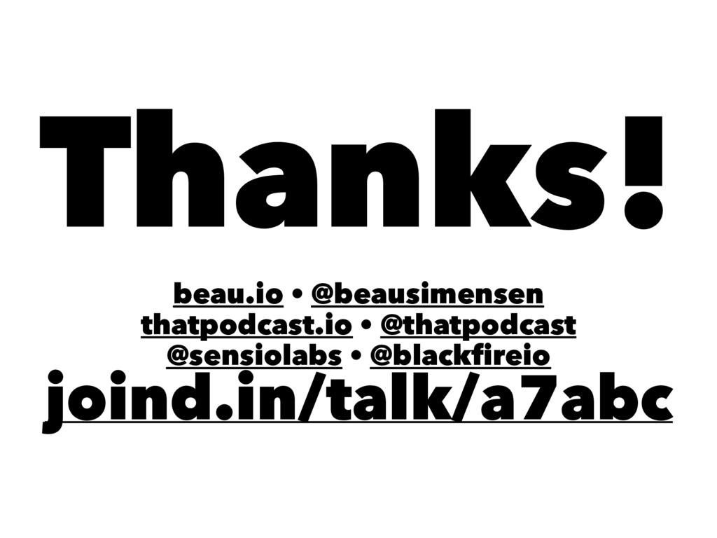Thanks! beau.io • @beausimensen thatpodcast.io ...