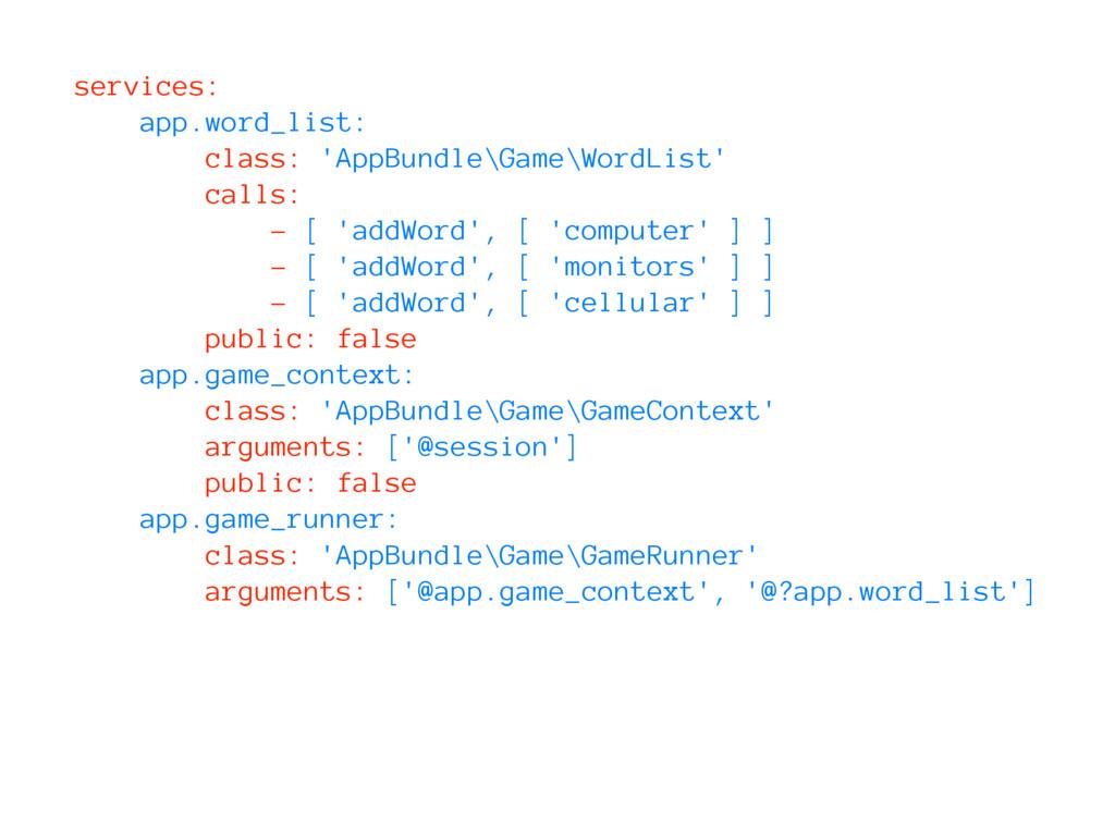 services: app.word_list: class: 'AppBundle\Game...