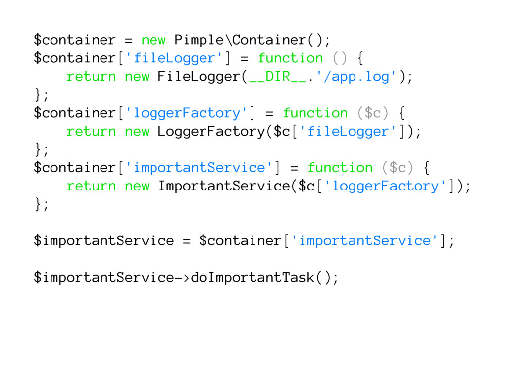 $container = new Pimple\Container(); $container...
