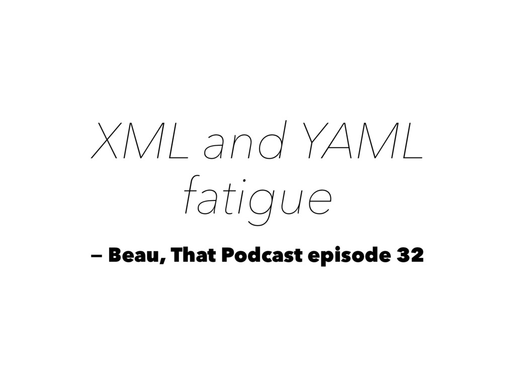 XML and YAML fatigue — Beau, That Podcast episo...
