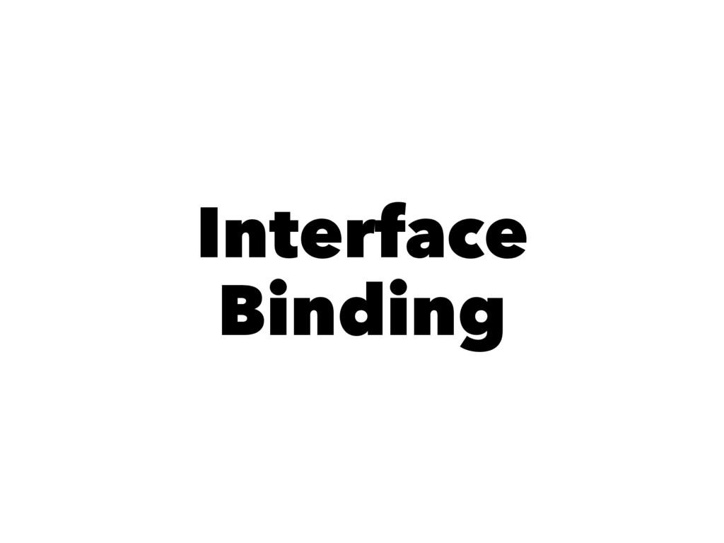 Interface Binding