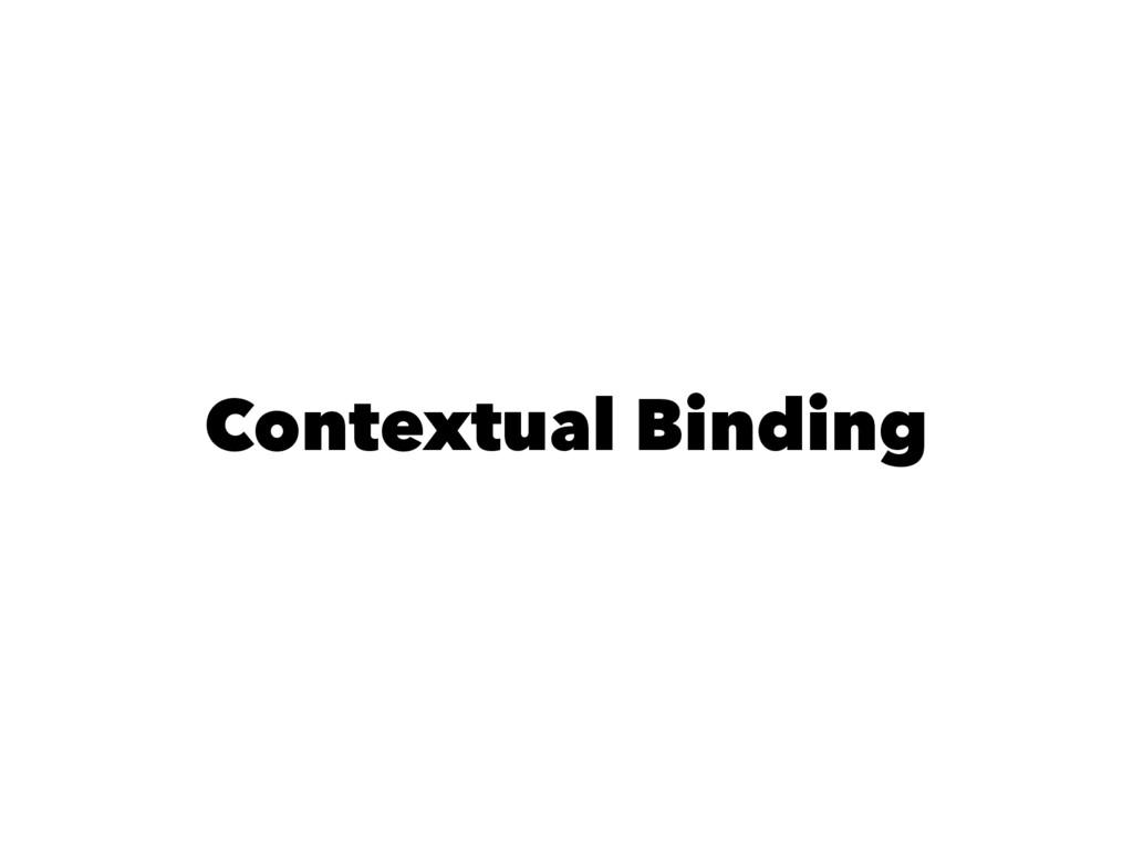Contextual Binding
