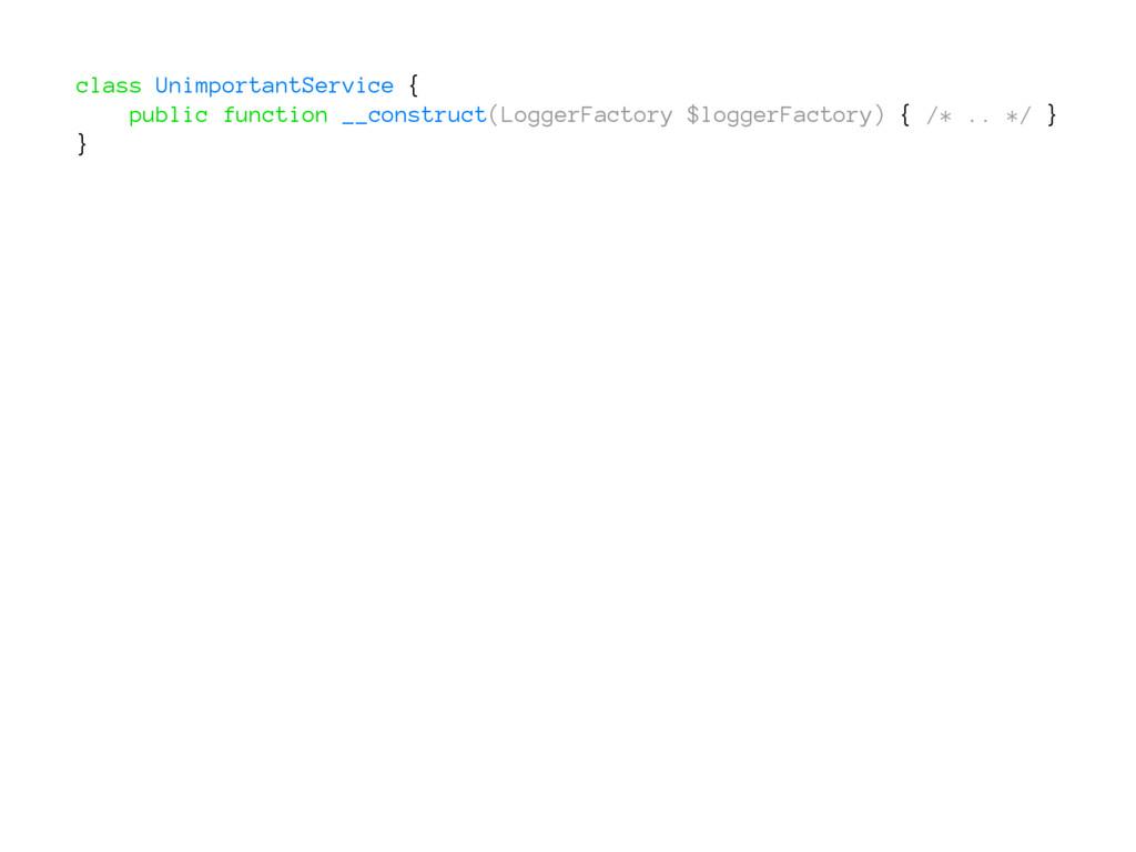 class UnimportantService { public function __co...