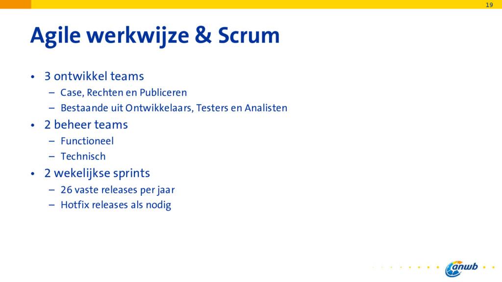 Agile werkwijze & Scrum • 3 ontwikkel teams – C...