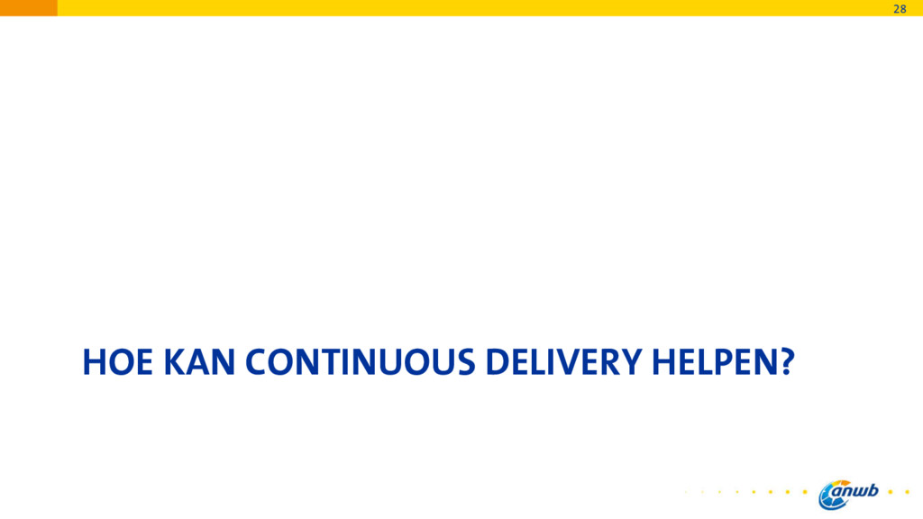 HOE KAN CONTINUOUS DELIVERY HELPEN? 28