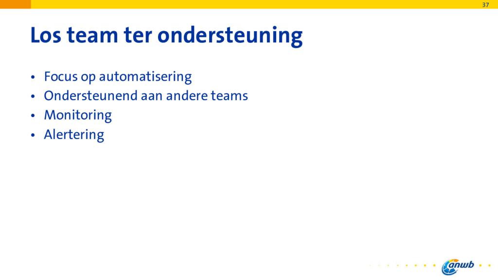 Los team ter ondersteuning • Focus op automatis...