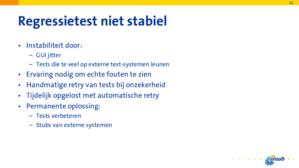 Regressietest niet stabiel • Instabiliteit door...