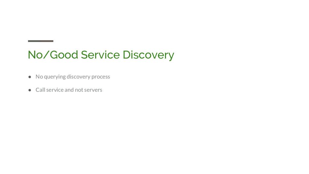 No/Good Service Discovery ● No querying discove...