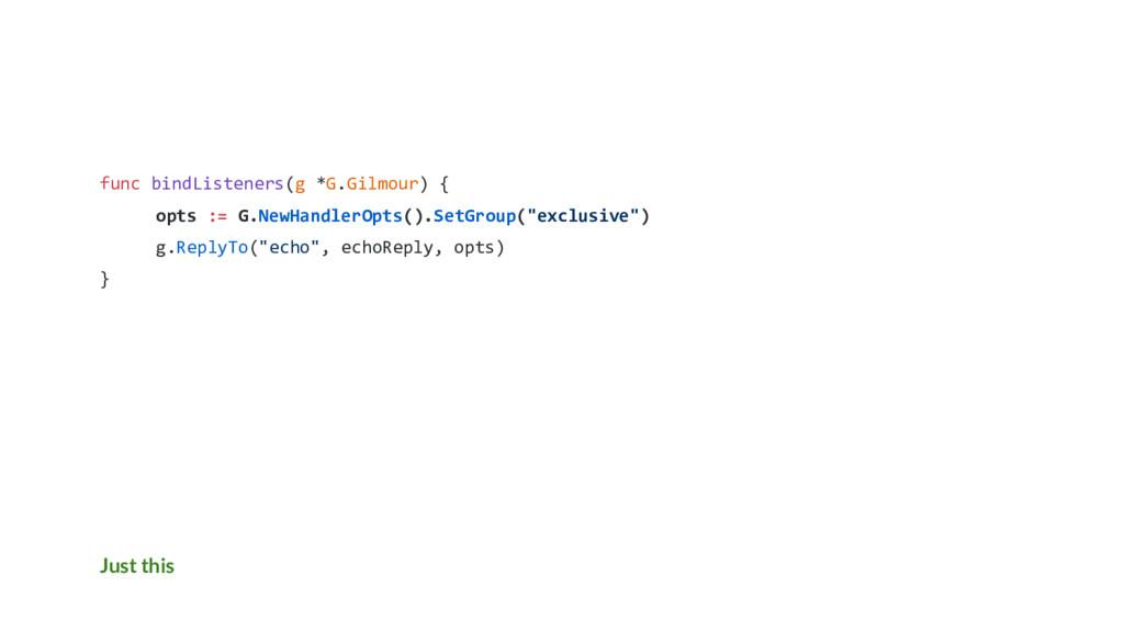 Just this func bindListeners(g *G.Gilmour) { op...