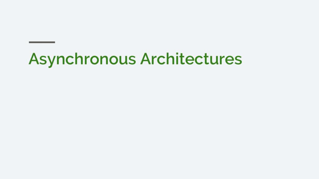 Asynchronous Architectures