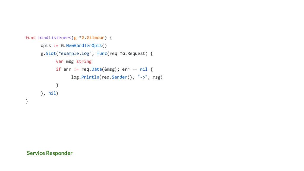 Service Responder func bindListeners(g *G.Gilmo...