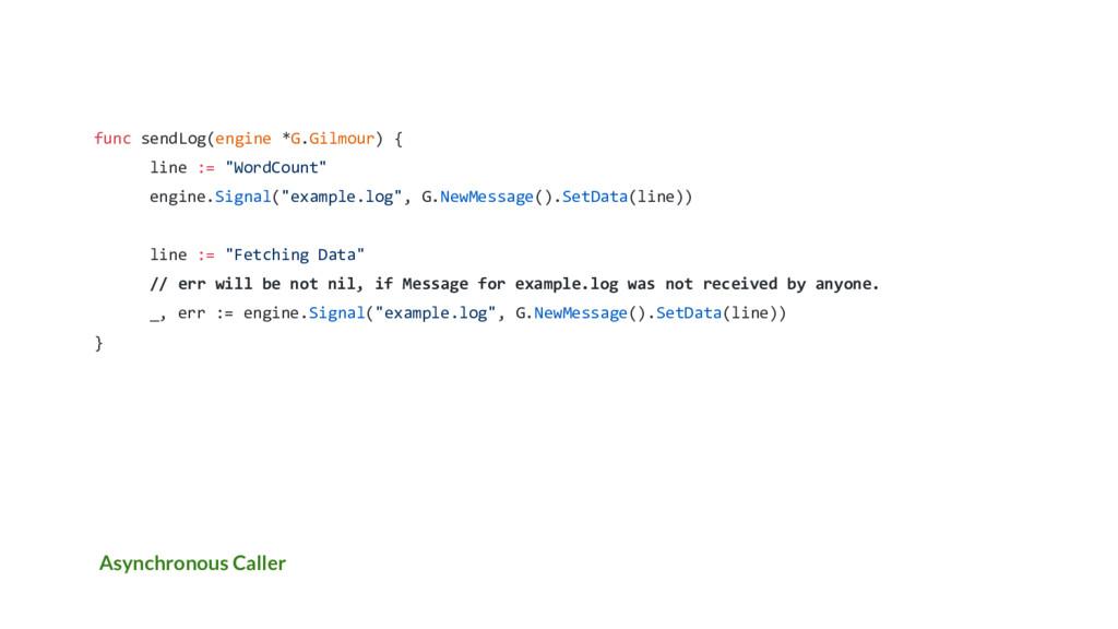 Asynchronous Caller func sendLog(engine *G.Gilm...