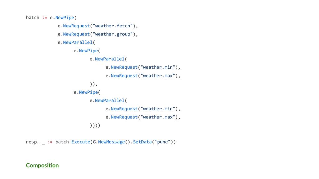 """Composition batch := e.NewPipe( e.NewRequest(""""w..."""