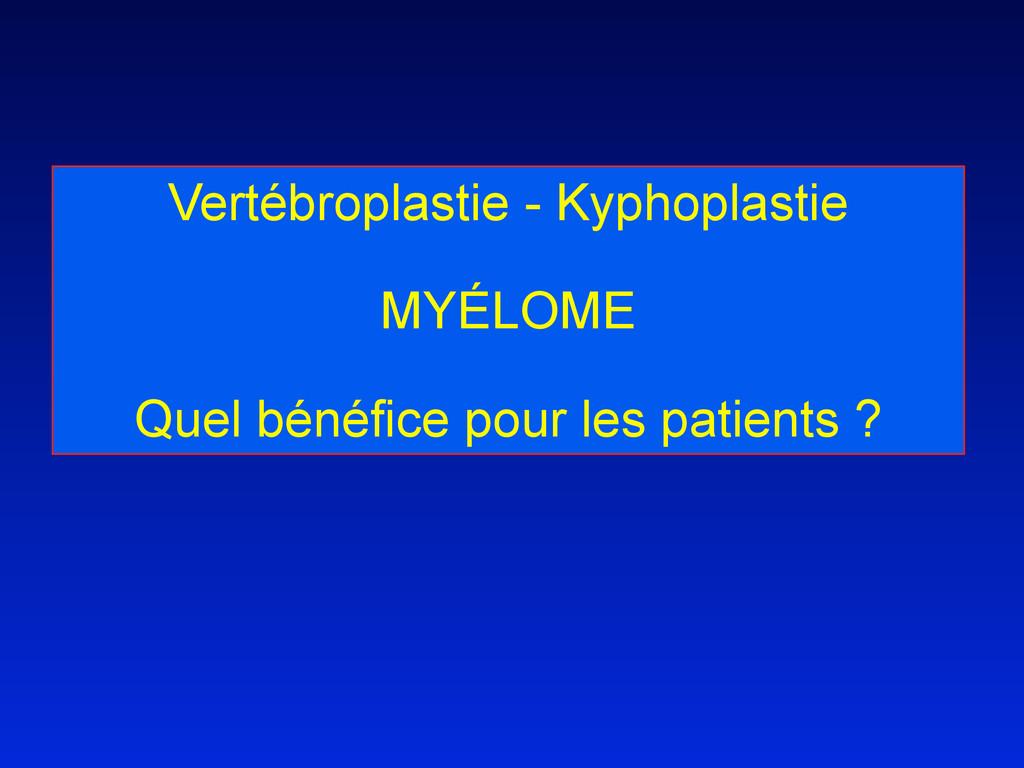 Vertébroplastie - Kyphoplastie MYÉLOME Quel bén...