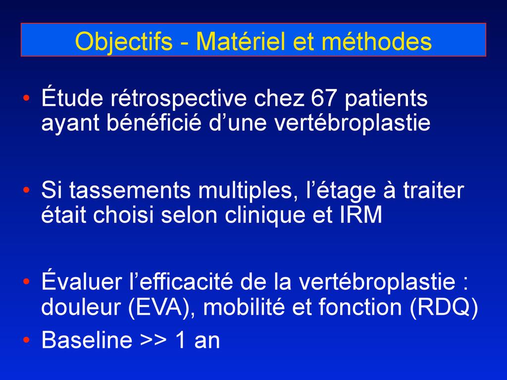 Objectifs - Matériel et méthodes • Étude rétros...